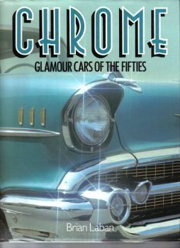 Модель 1:1 Chrome: Glamour Cars of the Fifties Hardcover – 1988 by Brian Laban